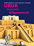 Uruk - Keilschrift - Gilgamesch: Entdeckungsbuch: Lesen - erkunden - verstehen