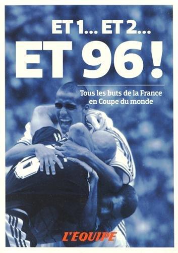Et 1 et 2 Et 96 ! L'Équipe raconte les buts Bleus en Coupe du Monde par Collectif