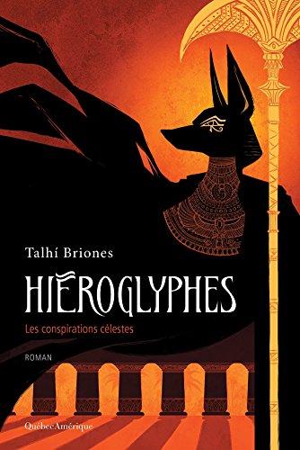 Talhí Briones - Hiéroglyphes. Tome 1 : Les conspirations célestes