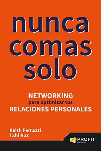 NUNCA COMAS SOLO: Networking para optimizar tus relaciones personales por Keith Ferrazzi