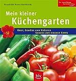 Der kleine Küchengarten: Obst, Gemüse und Kräuter - Genuss aus eigener Ernte