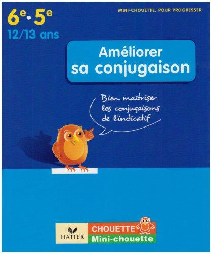 Améliorer sa conjugaison 6e-5e : Bien maîtriser les conjugaisons de l'indicatif