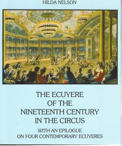 Ecuyere of the nineteenth century in the circus (The) with an epilogue on four contempory ecuyeres