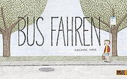 Bus fahren. Nominierter des Jungendliteraturpreis Bilderbücher 2016.