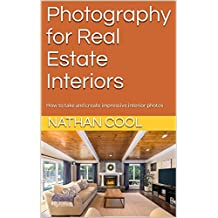 Photography for Real Estate Interiors: How to take and create impressive interior photos (English Edition)