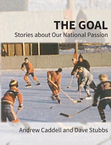 The Goal: Stories about Our National Passion, Regular Edition, Revised and Expanded por Andrew Caddell