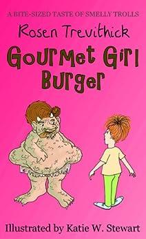Gourmet Girl Burger (Smelly Trolls) (English Edition) di [Trevithick, Rosen]