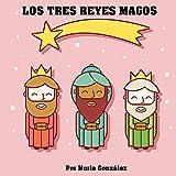 LOS TRES REYES MAGOS: Cuento para explicar quien lleva los regalos