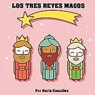 LOS TRES REYES MAGOS: Cuento para explicar quien lleva los regalos par Nuria González