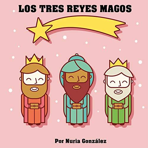 Nuria González - LOS TRES REYES MAGOS: Cuento para explicar quien lleva los regalos