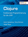 Clojure: Funktionale Programmierung für die JVM (shortcuts 110)