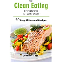 Clean Eating Cookbook for Healthy Weight: 50 Easy All-Natural Recipes for Working and Living Well (Tasty and Healthy 1) (English Edition)