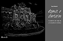 Roma e dintorni: Cuaderno de viaje de un arquitecto andaluz de [Meral, Saul]
