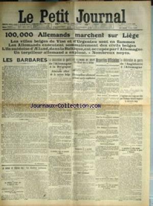 PETIT JOURNAL (LE) [No 18850] du 06/08/1914 - LES ALLEMANDS MARCHENT SUR LIEGE - LES BARBARES - DECLARATION DE GUERRE DE L'ANGLETERRE A L'ALLEMAGNE - LA SUISSE - EN ALSACE-LORRAINE - AERONAUTIQUE . par Collectif