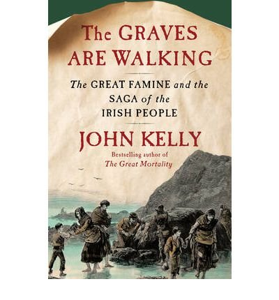 [( The Graves Are Walking: The Great Famine and the Saga of the Irish People By Kelly, John ( Author ) Hardcover Aug - 2012)] Hardcover