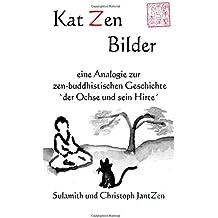 Kat Zen Bilder: eine Analogie zur zen-buddhistischen Geschichte `der Ochse und sein Hirte´