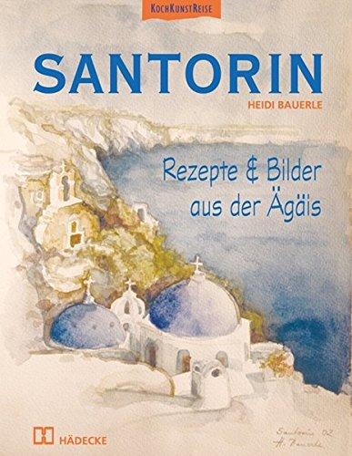 Preisvergleich Produktbild Santorin: Rezepte & Bilder aus der Ägäis