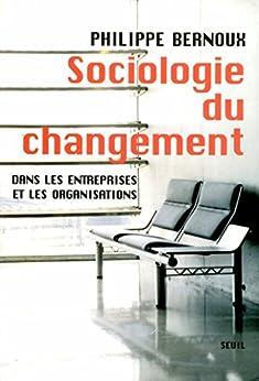 Sociologie du changement. Dans les entreprises et par [Bernoux, Philippe]