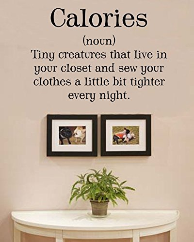 Calories (noun) Tiny creatures that live in your closet and sew your clothes a little bit tighter every night. Vinyl Wall Decals Quotes Sayings Words Art Decor Lettering Vinyl Wall Art Inspirational Uplifting