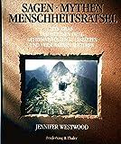 Sagen - Mythen - Menschheitsrätsel: ein Atlas der heiligen Orte, geheimnisvollen Kultstätten und versunkenen Kulturen - Jennifer Westwood