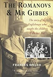 The Romanovs and Mr. Gibbes: The Story of the Englishman Who Taught the Children of the Last Tsar by Frances Welch (26-Jun-2003) Paperback