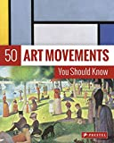 50 Art Movements You Should Know: From Impressionism to Performance Art (The 50 Series)