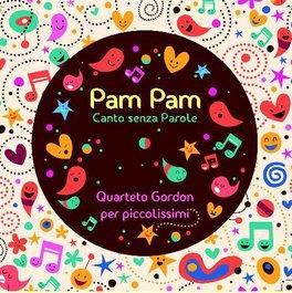 Pam Pam. Canto senza parole. Quarteto Gordon per piccolissimi. CD