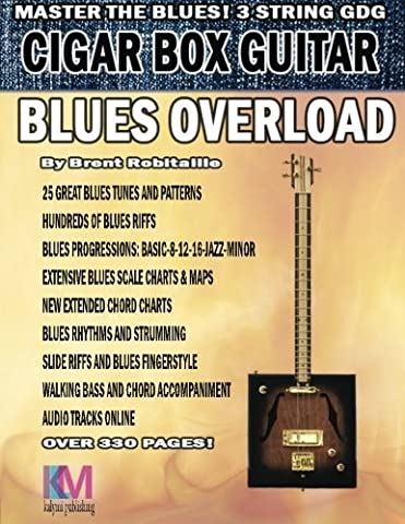Cigar Box Guitar - Blues Overload: Complete Blues Method for 3 String Cigar Box Guitar by Brent C Robitaille (2016-10-24)