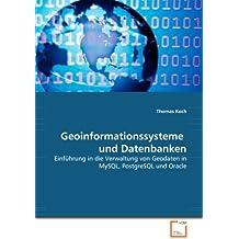 Geoinformationssysteme  und Datenbanken: Einführung in die Verwaltung von Geodaten in MySQL, PostgreSQL und Oracle