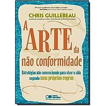 A Arte da não Conformidade. Estratégias não Convencionais Para Viver a Vida (Em Portuguese do Brasil)