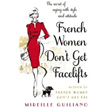 French Women Don't Get Facelifts: Aging with Attitude by Mireille Guiliano (2015-01-01)
