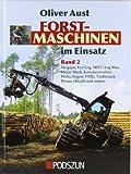 Forstmaschinen im Einsatz: Band 2: Caterpillar, Eco Log, FMG Ösa, John Deere, Skogsjan, Timberjack, Welte und andere