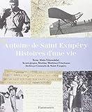Antoine de Saint Exupéry, histoires d'une vie by Alain Vircondelet(2012-10-17) - Flammarion - 01/01/2012