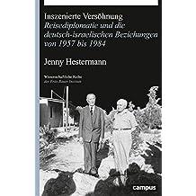 Inszenierte Versöhnung: Reisediplomatie und die deutsch-israelischen Beziehungen von 1957 bis 1984 (Wissenschaftliche Reihe des Fritz Bauer Instituts)