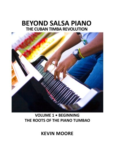Beyond Salsa Piano: The Cuban Timba Piano Revolution: Vol. 1: Beginning - The Roots of the Piano Tumbao par  Kevin Moore