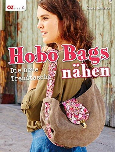 Hobo Bags nähen: Die neue Trendtasche (Hobo-taschenbuch)