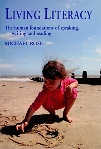 Living Literacy: The Human Foundations of Speaking, Writing and Reading (Education Series)