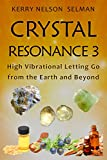 Crystal Resonance 3: High Vibrational Letting Go from the Earth and Beyond (English Edition)