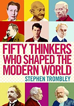 Fifty Thinkers Who Shaped the Modern World by [Trombley, Stephen]