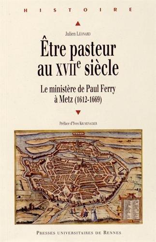 Etre pasteur au XVIIe siècle : Le ministère de Paul Ferry à Metz (1612-1669)