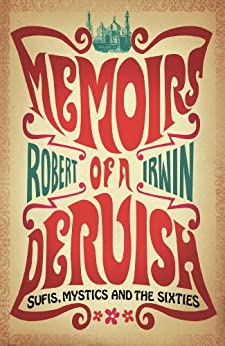 Memoirs of a Dervish: Sufis, Mystics and the Sixties par [Irwin, Robert]