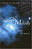 The Secret Melody: And Man Created the Universe by Trinh Xuan Thuan Ph.D. (2005-10-01)