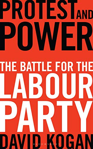 Protest and Power: The Battle For The Labour Party (English Edition)