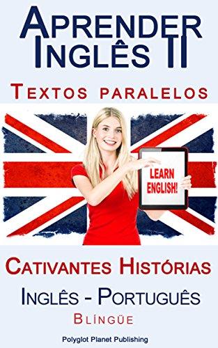 Aprender Inglês II - Textos Paralelos - Cativantes Histórias (Inglês - Português) Blíngüe (Portuguese Edition)