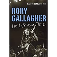 Rory Gallagher: His Life and Times by Marcus Connaughton (2013-05-09)
