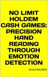 No Limit Holdem Cash Games: Precision Hand Reading through Emotion Detection (English Edition)