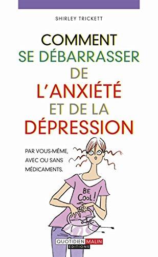 Comment se dbarrasser de l'anxit et de la dpression: Par vous-mme, avec ou sans mdicaments