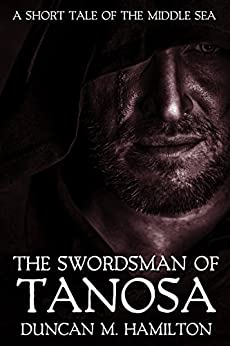 The Swordsman of Tanosa: A Short Tale of the Middle Sea by [Hamilton, Duncan M.]