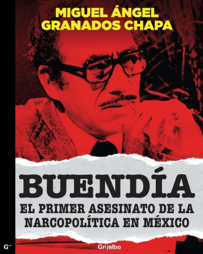 Buendía: El primer asesinato de la narcopólitica en México por Miguel Angel Granados Chapa