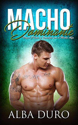 Macho Dominante: Virgen F*llada y Sometida por el Macho Alfa (Novela de Romance y Erótica)